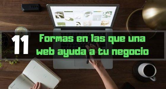 11 formas en las que una web ayuda a tu negocio